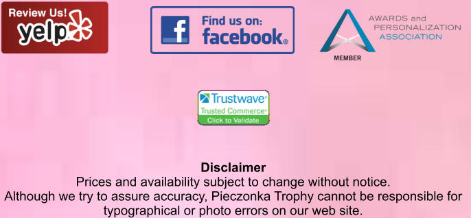Disclaimer Prices and availability subject to change without notice. Although we try to assure accuracy, Pieczonka Trophy cannot be responsible for  typographical or photo errors on our web site.